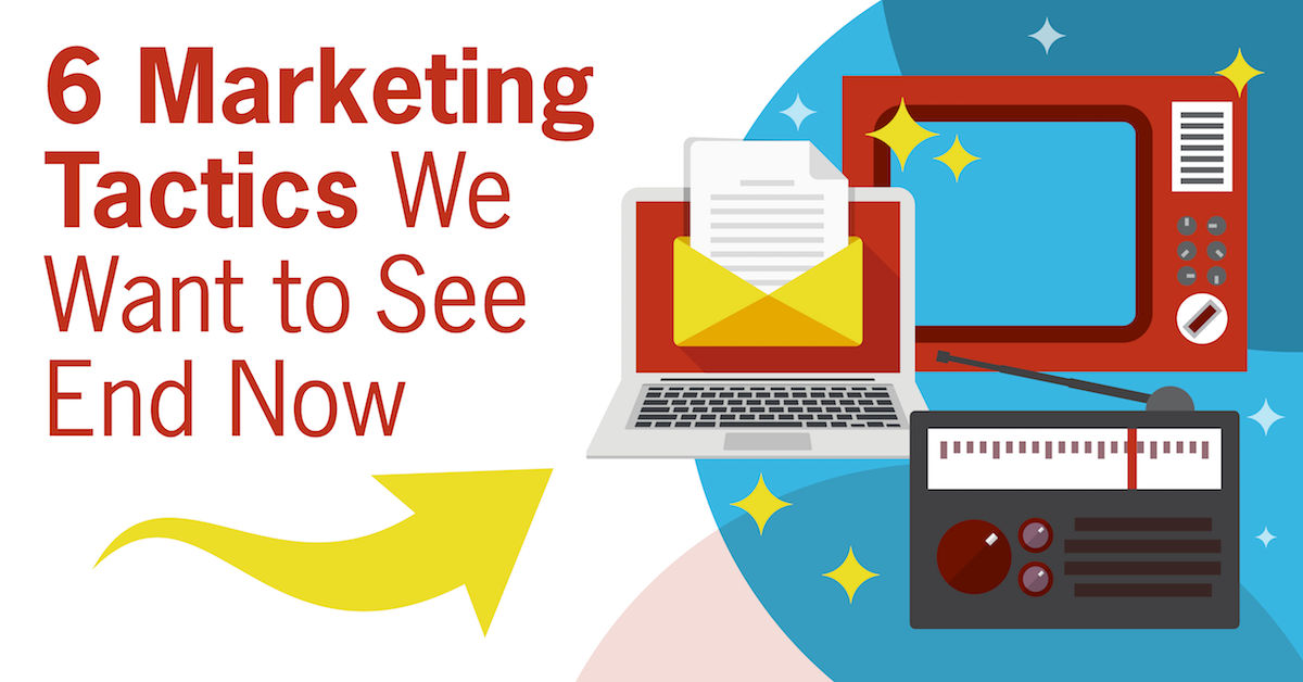 Marketing Tactics that we want to see end now